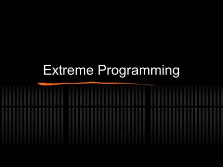 Extreme Programming. Extreme Programming (XP) Formulated in 1999 by Kent Beck, Ward Cunningham and Ron Jeffries Agile software development methodology.