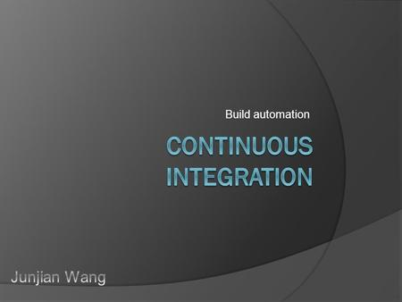 Build automation. Prerequisites for Continuous Integration (CI)  Version Control System  Build automation  Notification on build result sent to related.