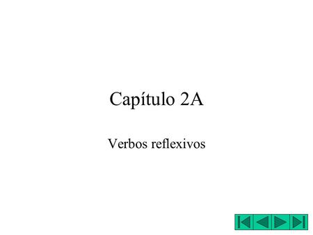 Capítulo 2A Verbos reflexivos. Reflexive verbs describe action that someone does to or for themselves. washing one's hands brushing one's hair The ending.