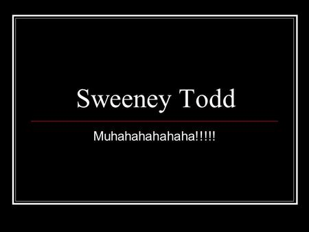 Sweeney Todd Muhahahahahaha!!!!!. Lesson Objectives By the end of the lesson, pupils will have: Devised their own version of the famous melodrama 'Sweeney.