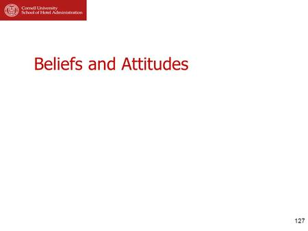 Beliefs and Attitudes 127. Consumer Attitudes and Behaviors (2008) (c) Stowe Shoemaker, Ph.D. Goals of this section Understand the similarities, differences,