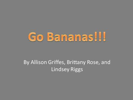 By Allison Griffes, Brittany Rose, and Lindsey Riggs.