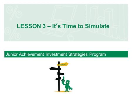 Junior Achievement Investment Strategies Program LESSON 3 – It's Time to Simulate.