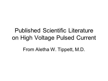 Published Scientific Literature on High Voltage Pulsed Current From Aletha W. Tippett, M.D.