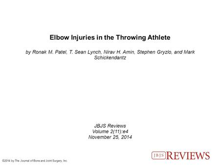 Elbow Injuries in the Throwing Athlete by Ronak M. Patel, T. Sean Lynch, Nirav H. Amin, Stephen Gryzlo, and Mark Schickendantz JBJS Reviews Volume 2(11):e4.