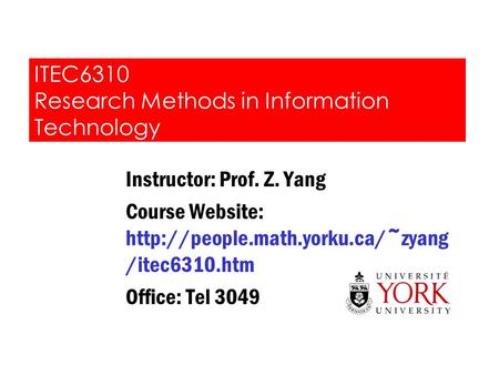 ITEC6310 Research Methods in Information Technology Instructor: Prof. Z. Yang Course Website:  /itec6310.htm Office: