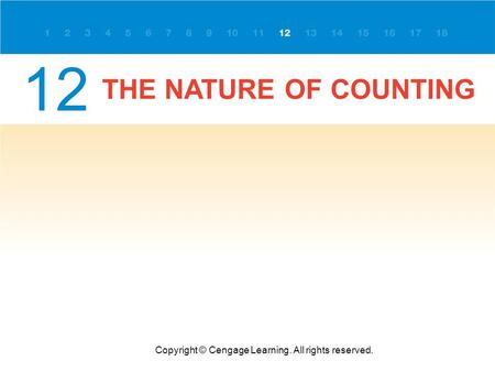 THE NATURE OF COUNTING Copyright © Cengage Learning. All rights reserved. 12.