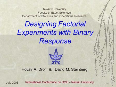 Designing Factorial Experiments with Binary Response Tel-Aviv University Faculty of Exact Sciences Department of Statistics and Operations Research Hovav.
