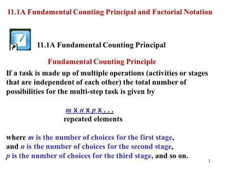 11.1A Fundamental Counting Principal and Factorial Notation 11.1A Fundamental Counting Principal If a task is made up of multiple operations (activities.
