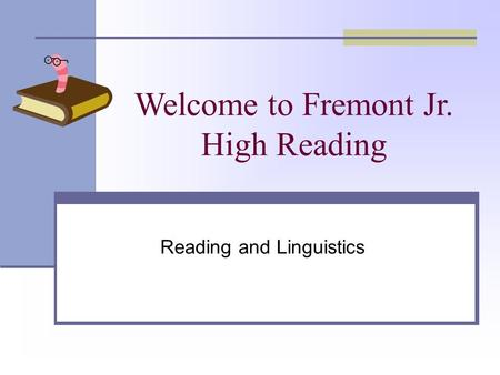 Welcome to Fremont Jr. High Reading Reading and Linguistics.