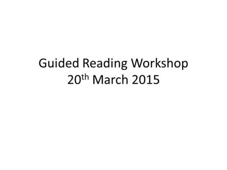 Guided Reading Workshop 20 th March 2015. Aims of New Curriculum Read easily, fluently and with good understanding. Develop the habit of reading widely.