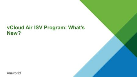 VCloud Air ISV Program: What's New?. ChangedNew What's New in 2015 Two levels of technical engagement with VMware Automated Validation Hybrid Certification.