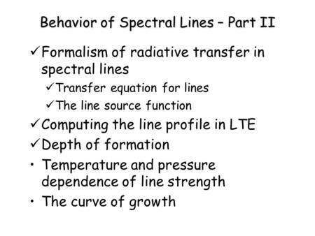 Behavior of Spectral Lines – Part II Formalism of radiative transfer in spectral lines Transfer equation for lines The line source function Computing the.