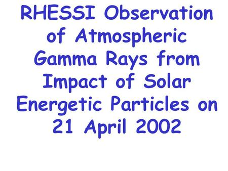 RHESSI Observation of Atmospheric Gamma Rays from Impact of Solar Energetic Particles on 21 April 2002.