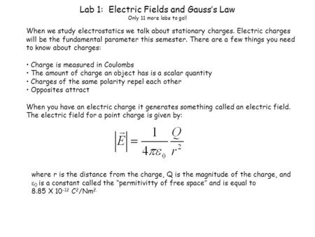 Lab 1: Electric Fields and Gauss's Law Only 11 more labs to go!! When we study electrostatics we talk about stationary charges. Electric charges will be.