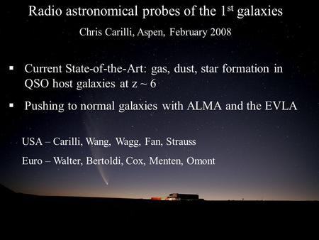 Radio astronomical probes of the 1 st galaxies Chris Carilli, Aspen, February 2008  Current State-of-the-Art: gas, dust, star formation in QSO host galaxies.