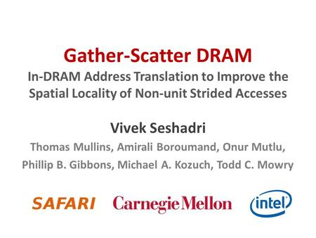Gather-Scatter DRAM In-DRAM Address Translation to Improve the Spatial Locality of Non-unit Strided Accesses Vivek Seshadri Thomas Mullins, Amirali Boroumand,