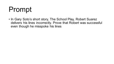 Prompt In Gary Soto's short story, The School Play, Robert Suarez delivers his lines incorrectly. Prove that Robert was successful even though he misspoke.