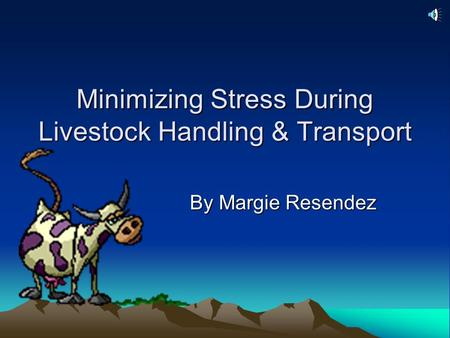 Minimizing Stress During Livestock Handling & Transport By Margie Resendez.