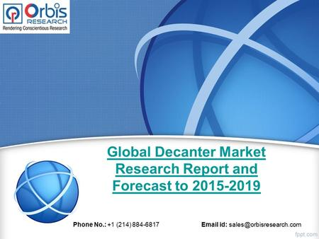 Global Decanter Market Research Report and Forecast to 2015-2019 Phone No.: +1 (214) 884-6817  id: