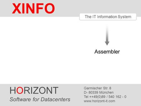 Assembler The IT Information System HORIZONT Software for Datacenters Garmischer Str. 8 D- 80339 München Tel ++49(0)89 / 540 162 - 0 www.horizont-it.com.