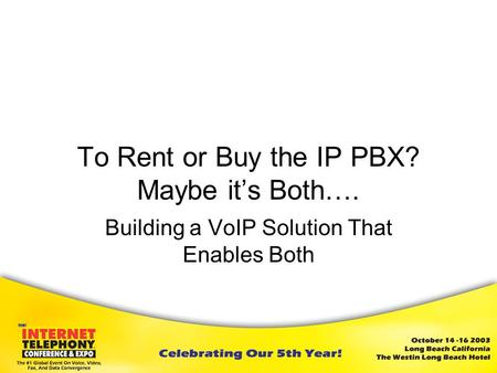 To Rent or Buy the IP PBX? Maybe it's Both…. Building a VoIP Solution That Enables Both.