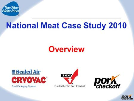 National Meat Case Study 2010 Overview 2 2010 NMCS Research All Rights Reserved National Meat Case Study Objectives To take a comprehensive look at the.