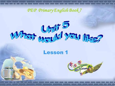 Lesson 1 PEP Primary English Book 7. Go to the KFC, have some… Welcome to KFC, What would you like?