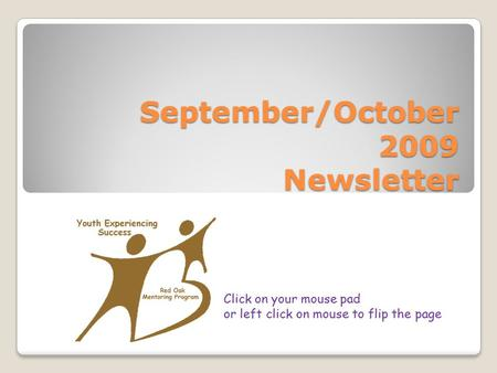 September/October 2009 Newsletter September/October 2009 Newsletter Click on your mouse pad or left click on mouse to flip the page.