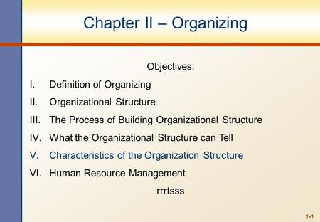 1-1 Chapter II – Organizing Objectives: I.Definition of Organizing II.Organizational Structure III.The Process of Building Organizational Structure IV.What.