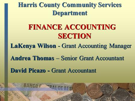 Harris County Community Services Department FINANCE ACCOUNTING SECTION LaKenya Wilson - Grant Accounting Manager Andrea Thomas – Senior Grant Accountant.