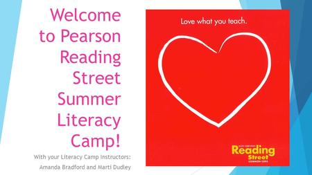 Welcome to Pearson Reading Street Summer Literacy Camp! With your Literacy Camp Instructors: Amanda Bradford and Marti Dudley.