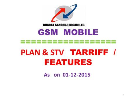 GSM MOBILE ================== PLAN & STV TARRIFF / FEATURES As on 01-12-2015 1.