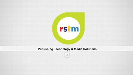 Publishing Technology & Media Solutions.  Founded in 2005.  Works on Cutting-edge Technologies.  Achieved total financial stability since inception.