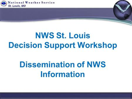NWS St. Louis Decision Support Workshop Dissemination of NWS Information.