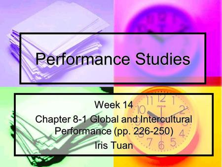 Performance Studies Week 14 Chapter 8-1 Global and Intercultural Performance (pp. 226-250) Iris Tuan.