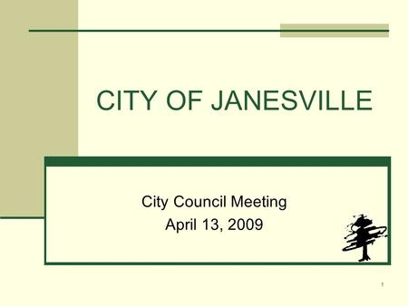 CITY OF JANESVILLE City Council Meeting April 13, 2009 1.