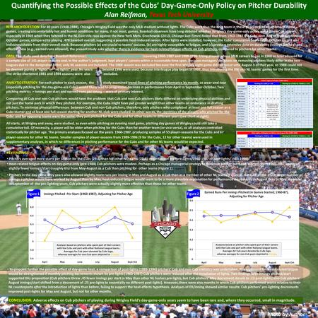 Quantifying the Possible Effects of the Cubs' Day-Game-Only Policy on Pitcher Durability Alan Reifman, Texas Tech University RESEARCH QUESTION: For 40.