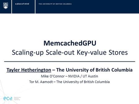 MemcachedGPU Scaling-up Scale-out Key-value Stores Tayler Hetherington – The University of British Columbia Mike O'Connor – NVIDIA / UT Austin Tor M. Aamodt.