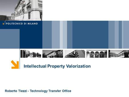 Intellectual Property Valorization Roberto Tiezzi - Technology Transfer Office.