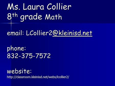 Ms. Laura Collier 8 th grade Math   phone: 832-375-7572 website: