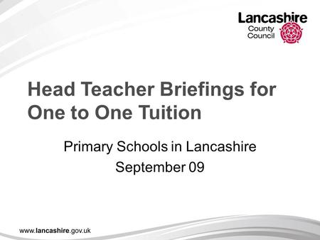 Head Teacher Briefings for One to One Tuition Primary Schools in Lancashire September 09.