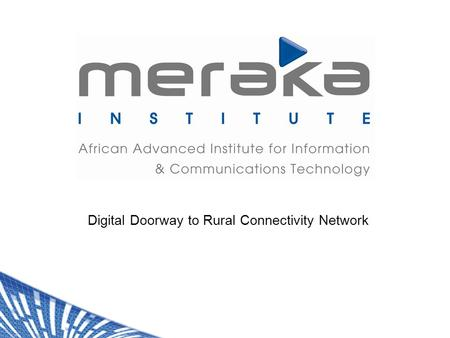 Digital Doorway to Rural Connectivity Network. Free / subsidised exposure to ICT ICTs as information tools Actively participate in information society.