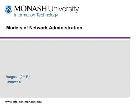 Www.infotech.monash.edu Models of Network Administration Burgess (2 nd Ed) Chapter 6.