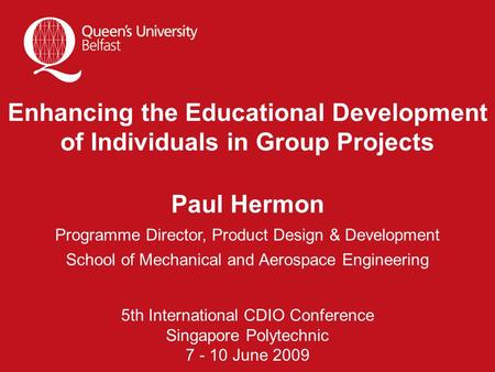 Paul Hermon Programme Director, Product Design & Development School of Mechanical and Aerospace Engineering Enhancing the Educational Development of Individuals.