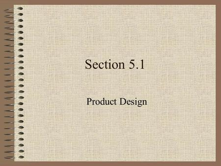 Section 5.1 Product Design.