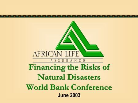 Financing the Risks of Natural Disasters World Bank Conference June 2003.