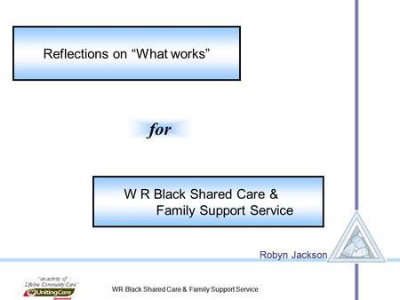 "WR Black Shared Care & Family Support Service Robyn Jackson ""an activity of Lifeline Community Care"" WR Black Shared Care & Family Support Service Robyn."