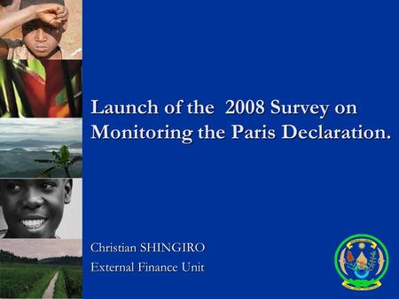 Launch of the 2008 Survey on Monitoring the Paris Declaration. Christian SHINGIRO External Finance Unit.
