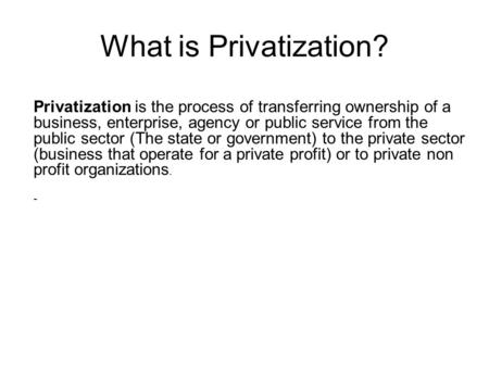 What is Privatization? Privatization is the process of transferring ownership of a business, enterprise, agency or public service from the public sector.